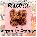 Biscotti avena e banana (e cioccolata… noi!)