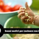 10 buoni motivi per cucinare con i bambini