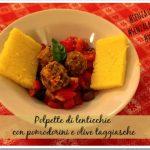 Polpette di lenticchie con pomodorini e olive taggiasche