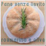 Pane veloce senza lievitazione alle olive e rosmarino di Lorainne Pascale