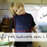 10 Consigli per cucinare con i bambini (e divertirsi)