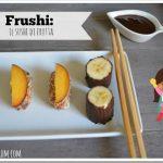 Sushi di frutta: frushi!
