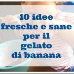 10 idee per il gelato non gelato alla banana
