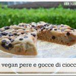 Torta vegan pere e gocce di cioccolata