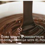 Come usare e conservare il cioccolato delle uova di Pasqua