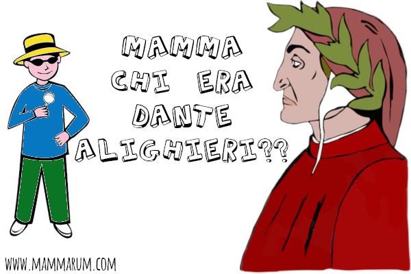 Mamma chi era Dante Alighieri?